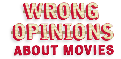 wrong opinions about movies